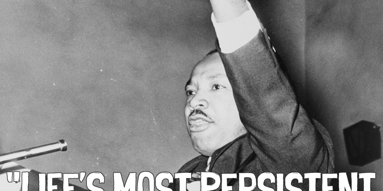 Martin Luther King on Life's Most Persistent and Urging Question