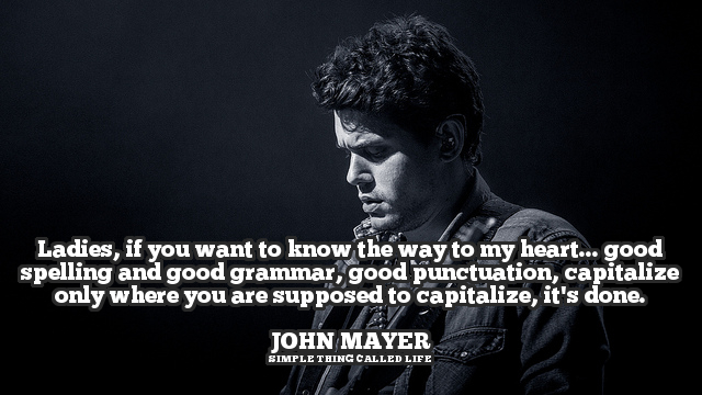 I Love You Quotes John Mayer : John Mayer Talks About the Key to His Heart - Simple Thing Called Life