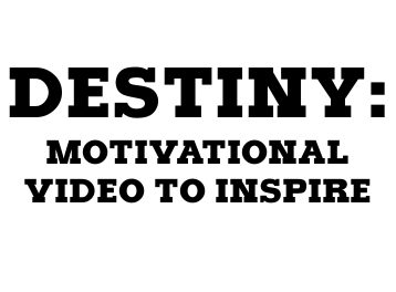 Motivational Video on Destiny