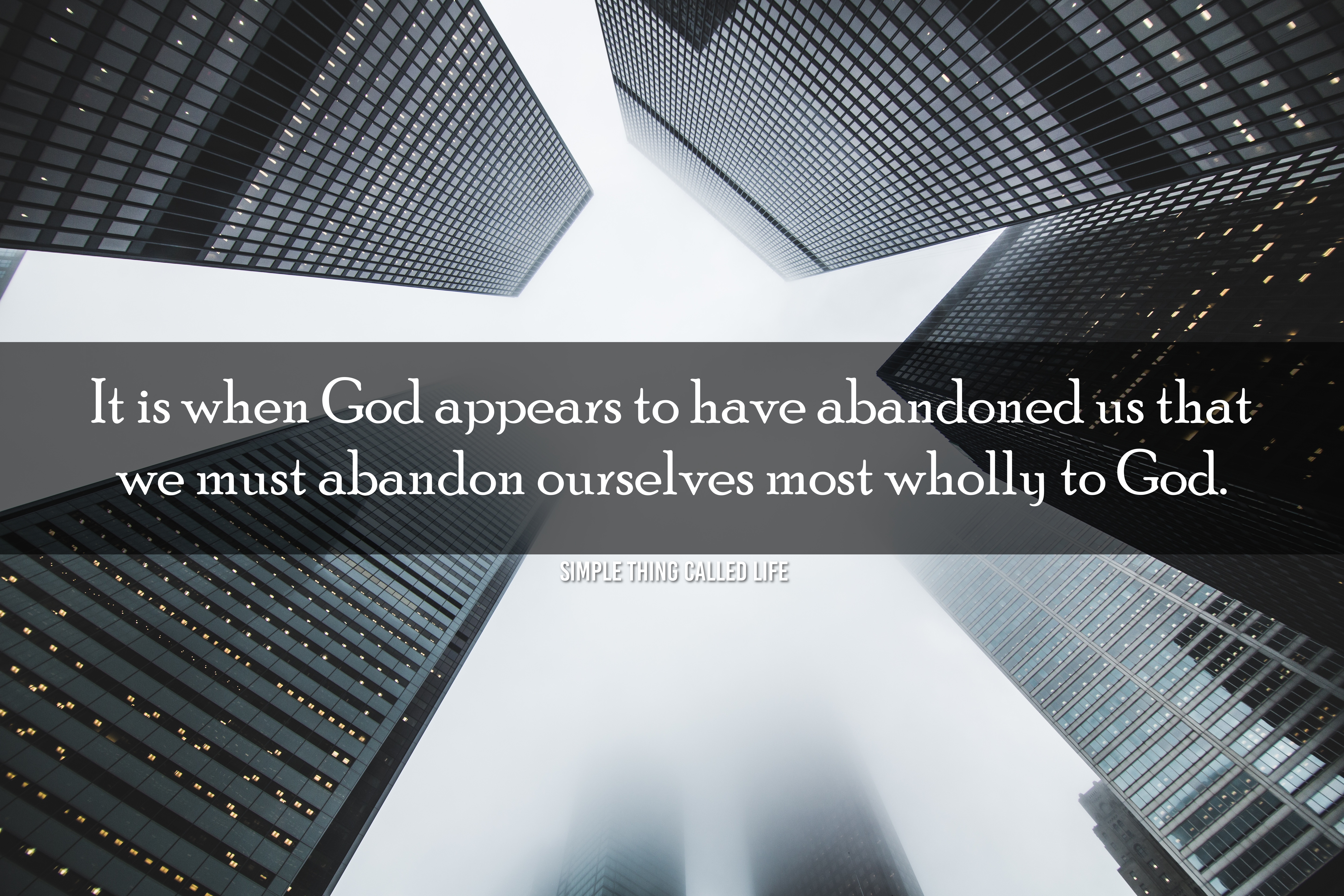 When God Appears To Abandon Us We Must Abandon Ourselves To God