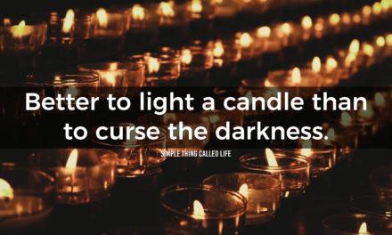Don't curse darkness, create light