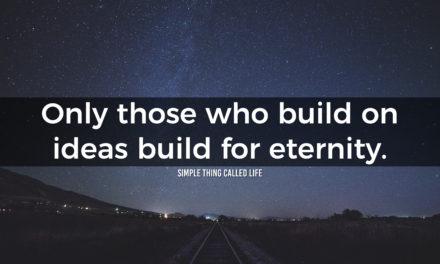 Build ideas for eternity