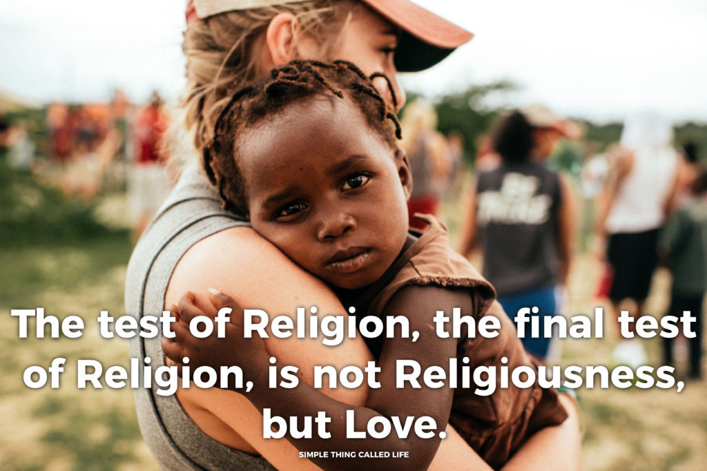 The test of Religion, the final test of Religion, is not Religiousness, but Love.