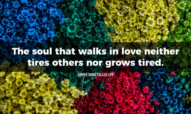Walk with love in your soul