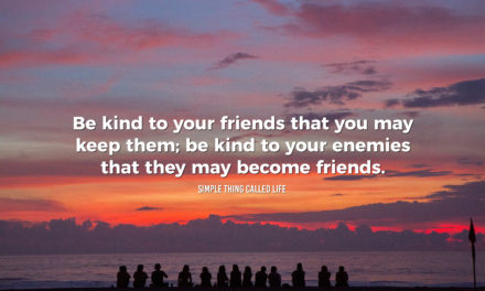 Be kind to friends and enemies