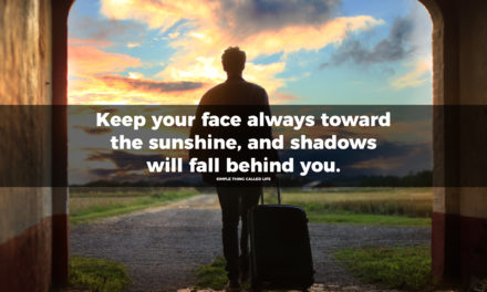 Always face toward the sunshine
