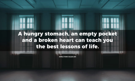 A hungry stomach, an empty pocket and a broken heart can teach you the best lessons of life
