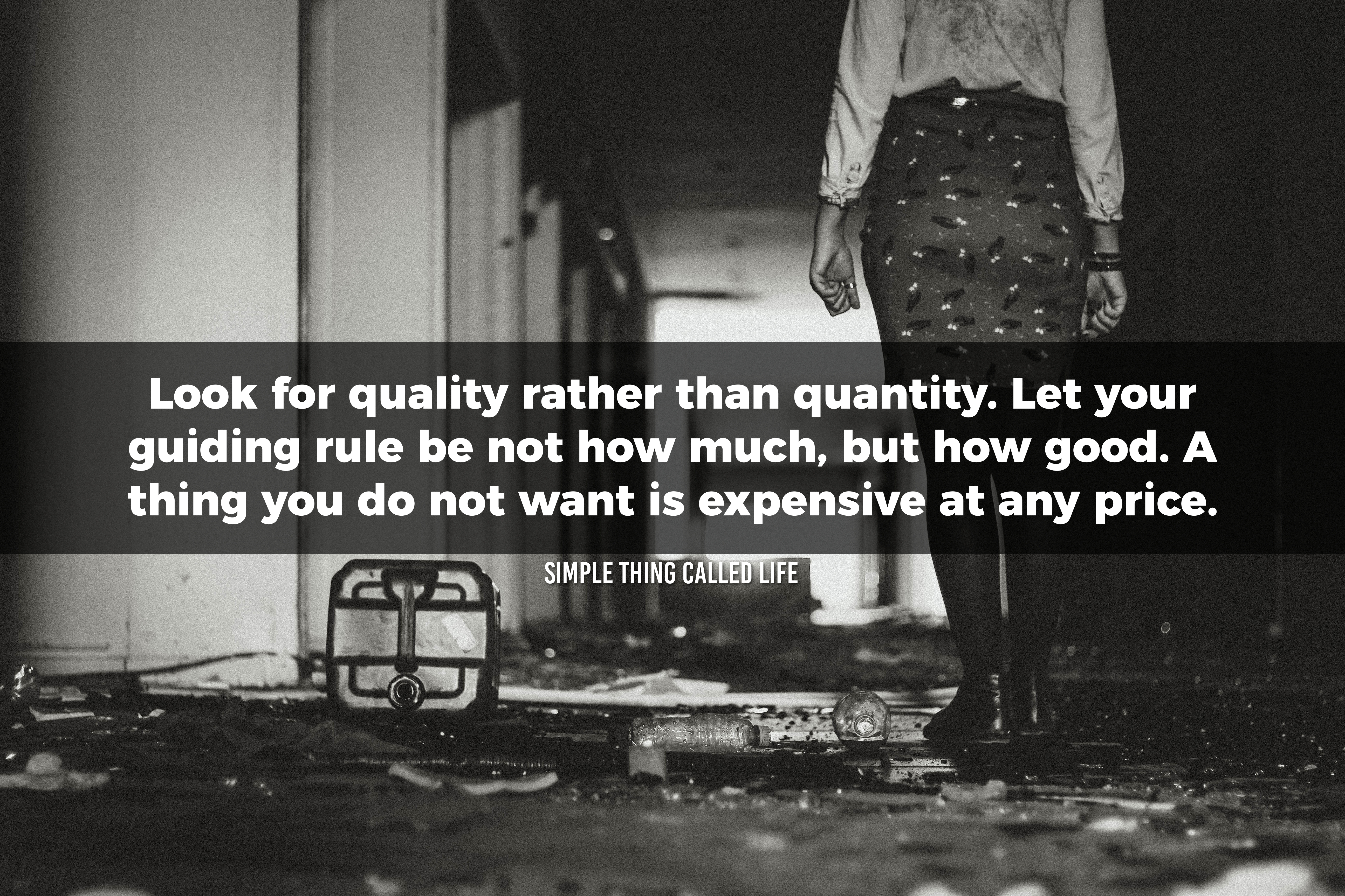 Choose quality over quantity in all things - Simple Thing Called Life