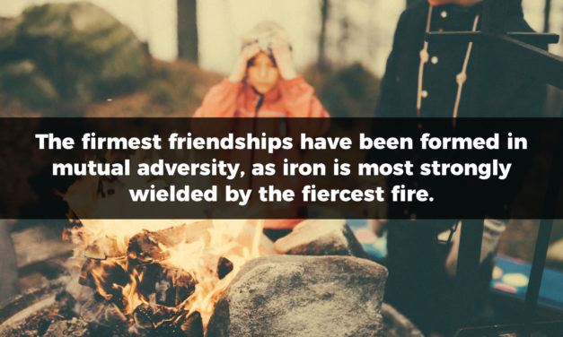 The Firmest Friendships Form In Fire