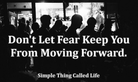 Don't Let Fear Keep You From Moving Forward.