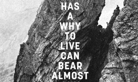 "He who has a ""why"" to live can bear almost any ""how"""