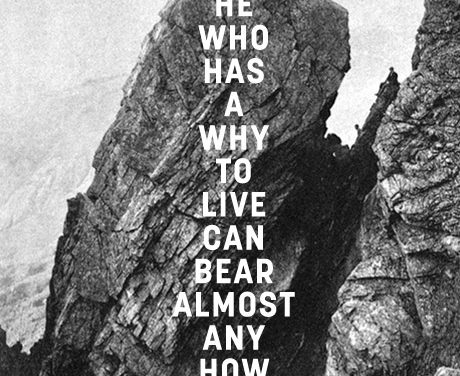 """He who has a """"why"""" to live can bear almost any """"how"""""""