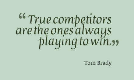 True Competitors Are The Ones Always Playing to Win.