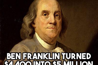 How Benjamin Franklin Turned $4,400 into $5 million