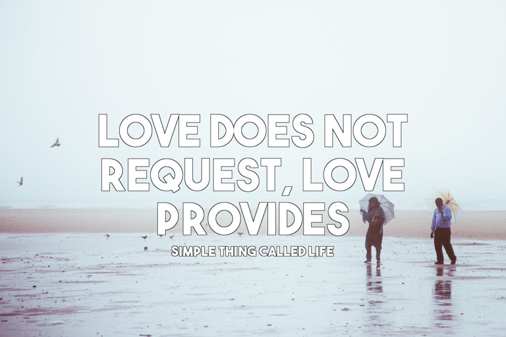 Love does not request, love provides