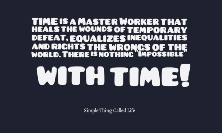 TIME is a Master Worker that Heals the Wounds of Temporary Defeat