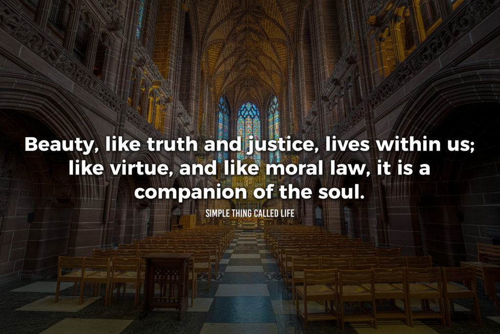"""A picture of the inside of a beautiful church with a quote that says """"Beauty, like truth and justice, lives within us; like virtue, and like moral law, it is a companion of the soul."""""""