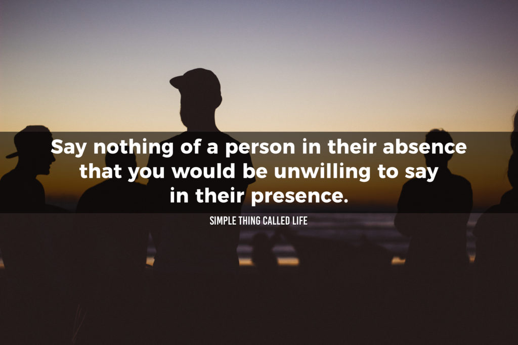 """Picture of a group of people talking with a quote that says"""" Say nothing of a person in their absence that you would be unwilling to say in their presence."""""""
