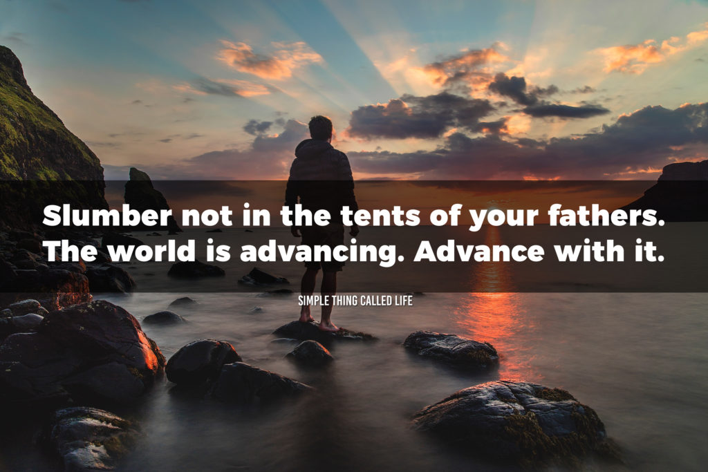 """A picture of a man overlooking the ocean, with a quote that says """"Slumber not in the tents of your fathers. The world is advancing. Advance with it."""""""