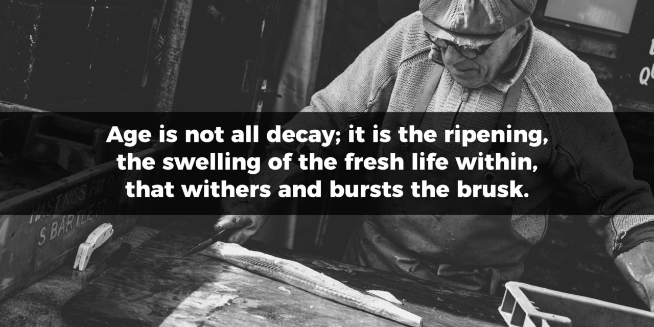 Age is Not All Decay; It Is The Ripening