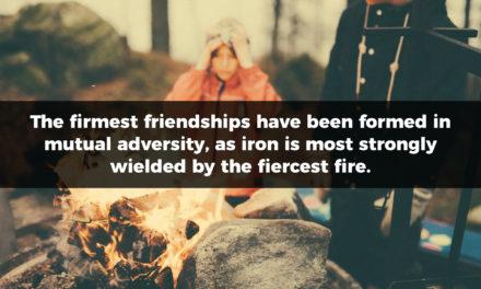 The Firmest Friendships Form In Fire