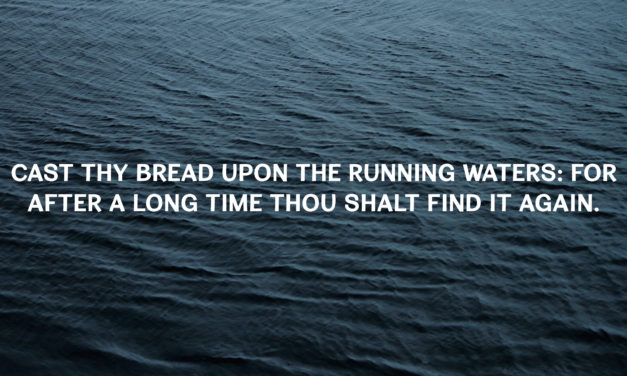 Cast Thy Bread Upon the Running Waters